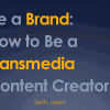 My SXSW Panel Proposal — BE A BRAND: HOW TO BE A TRANSMEDIA CONTENT CREATOR