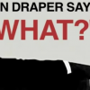 "Mad Men's Don Draper — Variations on ""What?"""